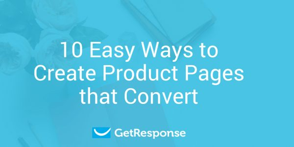 10 Easy Ways to Create Product Pages that Convert