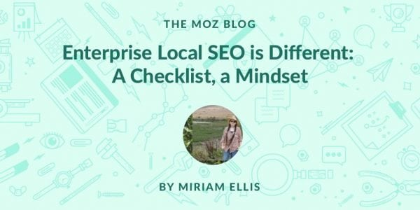 Enterprise Local SEO is Different: A Checklist, a Mindset