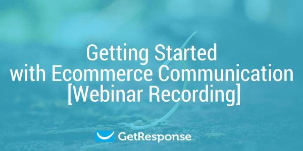 Getting Started with Ecommerce Communication [Webinar Recording]
