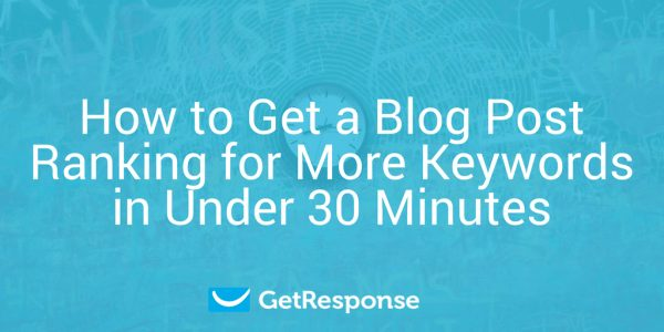 How to Get a Blog Post Ranking for More Keywords in Under 30 Minutes