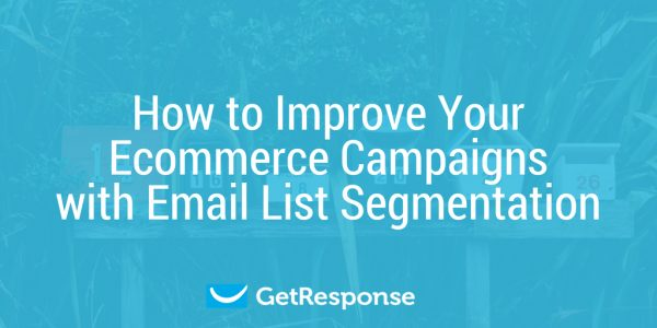 How to Improve Your Ecommerce Campaigns with Email List Segmentation