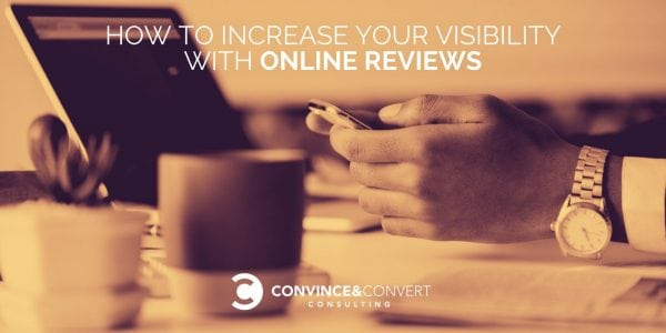 How to Increase Your Visibility with Online Reviews