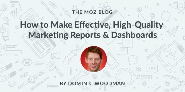 How to Make Effective, High-Quality Marketing Reports & Dashboards