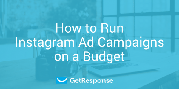 How to Run Instagram Ad Campaigns on a Budget
