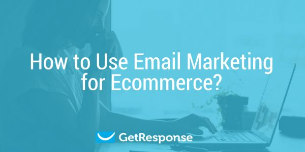 How to Use Email Marketing for Ecommerce?