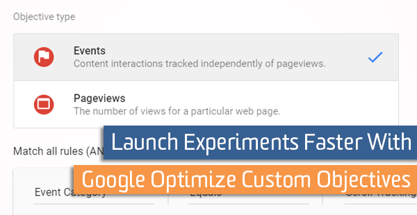 Launch Experiments Faster With Google Optimize Custom Objectives