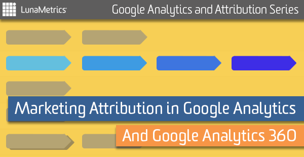 Marketing Attribution in Google Analytics and Google Analytics 360