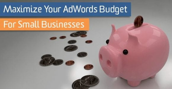 Maximize Your AdWords Budget for Small Businesses