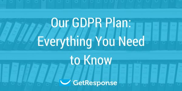 Our GDPR Plan: Everything You Need to Know [GDPR Guide]