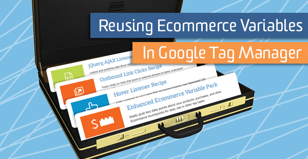Reusing Ecommerce Variables in Google Tag Manager
