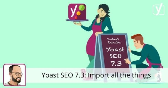 Yoast SEO 7.3: Import all the things