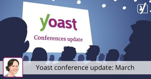 Yoast conference update: Where were we in March?