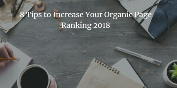 8 Tips to Increase Your Organic Page Ranking in 2018