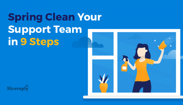 9 Ways to Spring Clean Your Customer Support Team