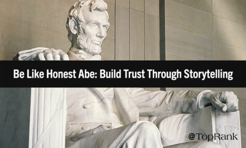 Be Like Honest Abe: How Content Marketers Can Build Trust Through Storytelling