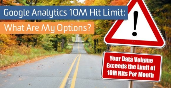 Google Analytics 10M Hit Limit: What Are My Options?