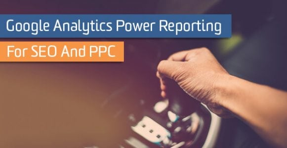 Google Analytics Power Reporting for SEO and PPC