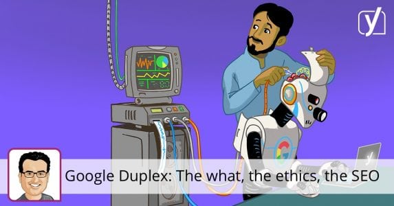 Google Duplex: The what, the ethics, the SEO
