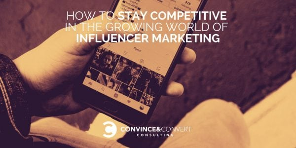 How to Stay Competitive in the Growing World of Influencer Marketing