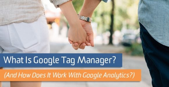 What Is Google Tag Manager? (And How Does It Work With Google Analytics?)