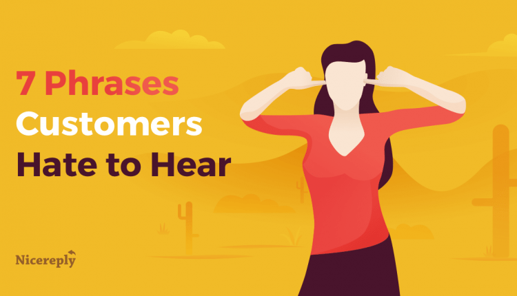 7 Support Phrases Customers Hate to Hear (and what to say instead)