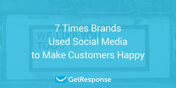 7 Times Brands Used Social Media to Make Customers Happy