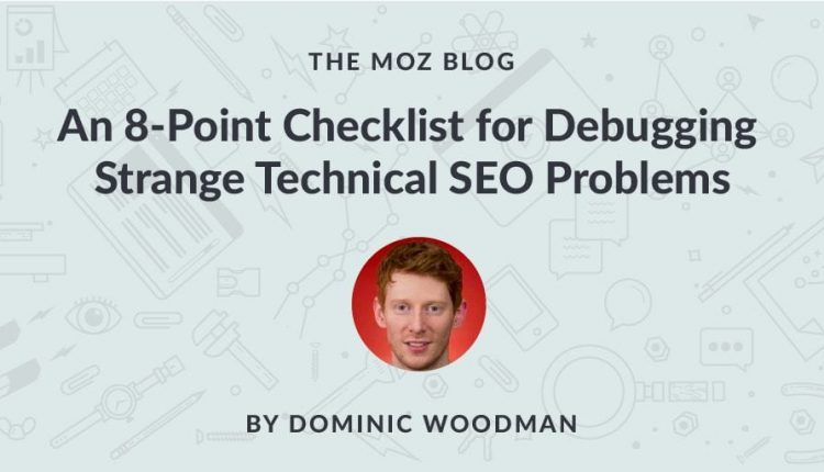An 8-Point Checklist for Debugging Strange Technical SEO Problems