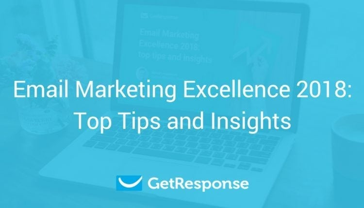 Email Marketing Excellence 2018: Top Tips and Insights