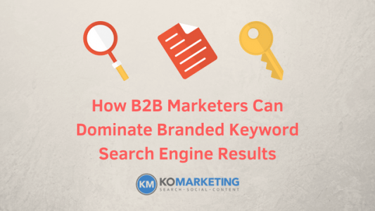 How B2B Marketers Can Dominate Branded Keyword Search Engine Results