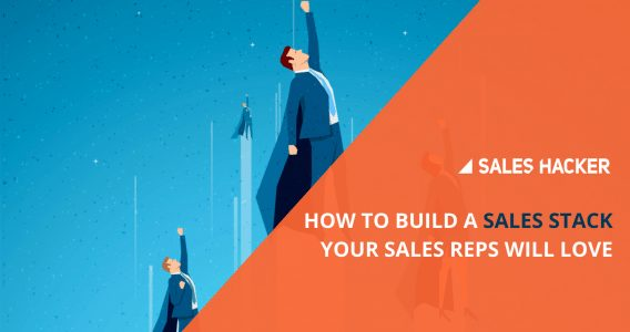 How to Build a Sales Stack Your Sales Reps Will Love