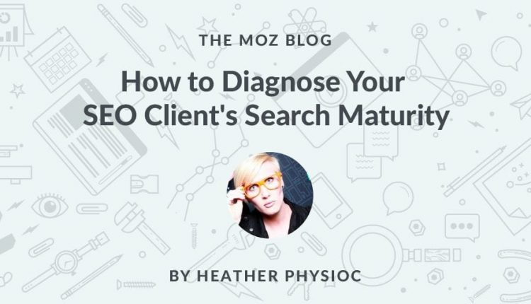 How to Diagnose Your SEO Client's Search Maturity