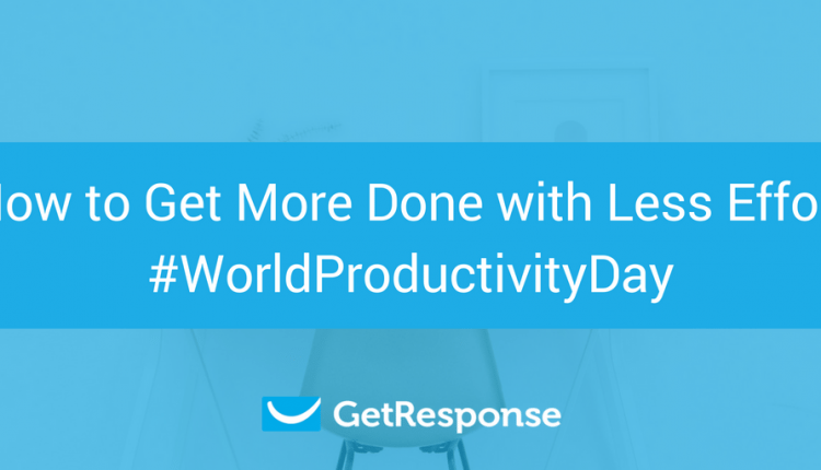 How to Get More Done with Less Effort #WorldProductivityDay
