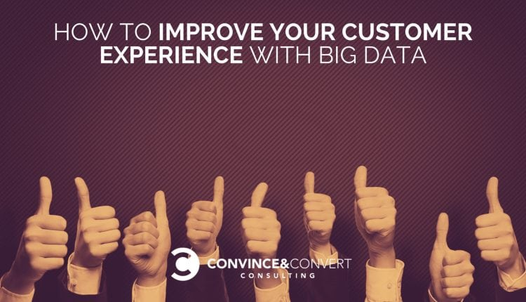 How to Improve Customer Experience With Big Data