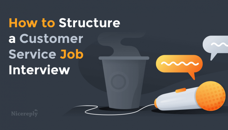 How to Structure a Customer Service Job Interview (with 11 great questions to ask!)