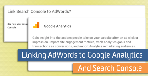 Linking AdWords to Google Analytics & Search Console