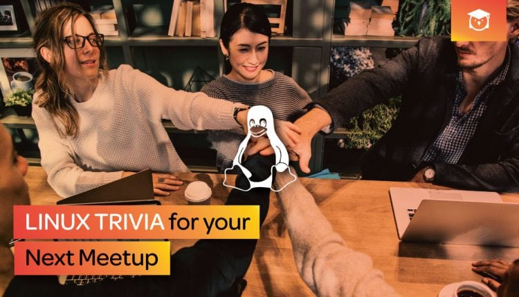 Linux Trivia For Your Next Meetup