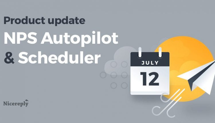 Product update: NPS Autopilot and Campaign Scheduler