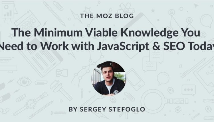 The Minimum Viable Knowledge You Need to Work with JavaScript & SEO Today