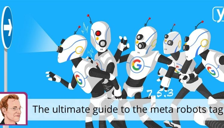 The ultimate guide to the meta robots tag