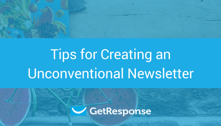 Tips for Creating an Unconventional Newsletter