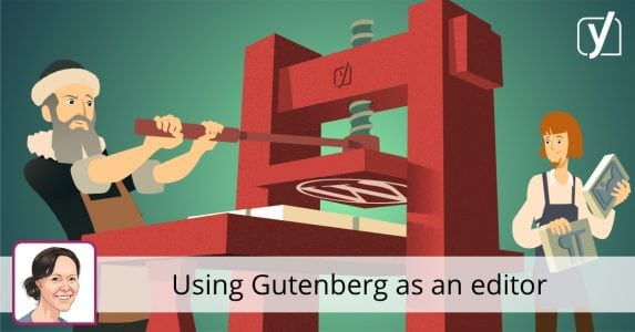 Using Gutenberg as an editor: does it make my life easier?