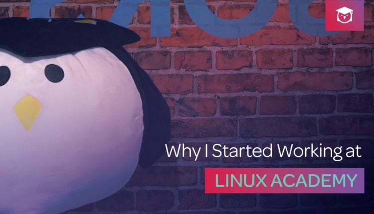 Why I started working at Linux Academy