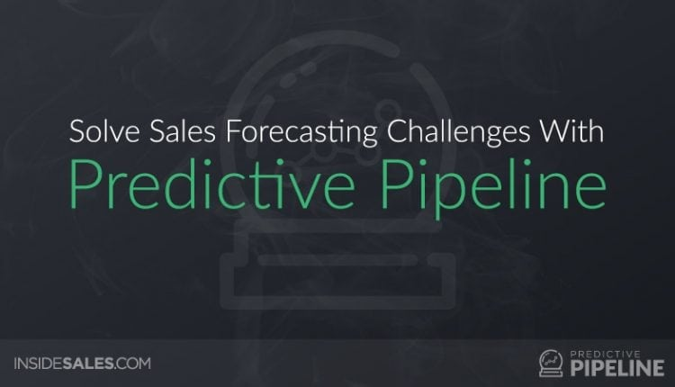 InsideSales.com Solves Sales Forecasting Challenges With Predictive Pipeline – Info Sales