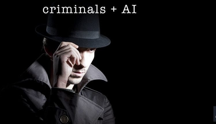 Criminals are Working on Exploiting Artificial Intelligence – Info AI