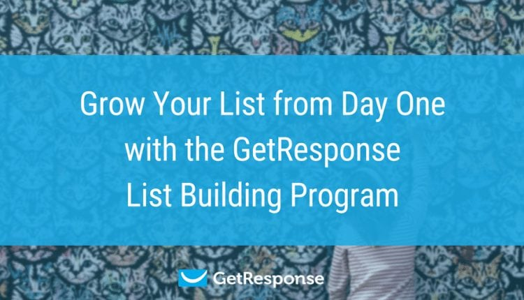 Grow Your List from Day One with the GetResponse List Building Program – Info Email Marketing