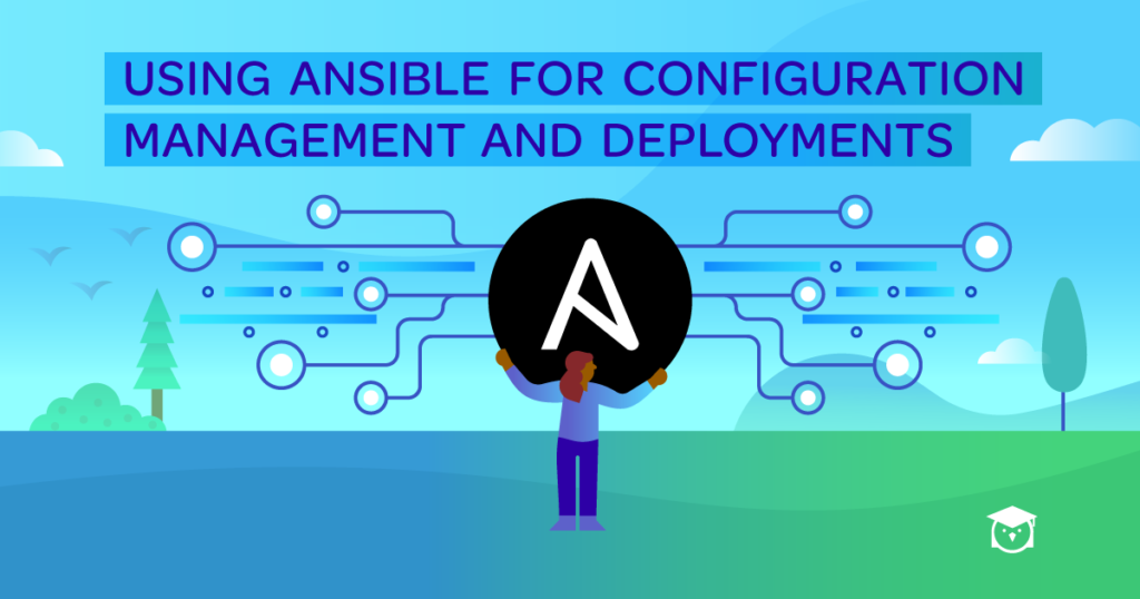 Using Ansible for Configuration Management and Deployments
