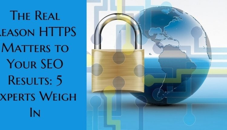 The Real Reason HTTPS Matters to Your SEO Results: 5 Experts Weigh In – Info SEO
