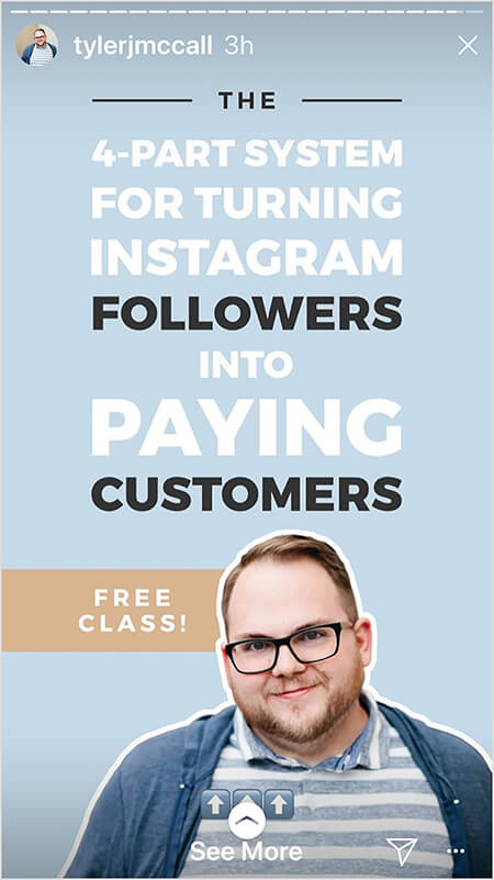 """Tyler J. McCall begins an Instagram Story with a post that says """"The 4-Part System for Turning Instagram Followers into Paying Customers"""" in white text on a blue background. A brown bar says """"Free Class!"""" A photo of Tyler appears in the lower third of the image. A See More directive indicates story viewers can swipe up."""