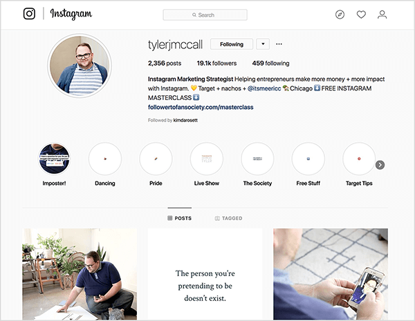 """Tyler J. McCall's Instagram profile says """"Instagram Marketing Strategist Helping entrepreneurs make more money + more impact with Instagram."""" A yellow heart emoji appears after this text, and then the text """"Target + nachos + """" a username. A house emoji appears followed by the text """"Chicago."""" Also, the text """"FREE INSTAGRAM MASTERCLASS"""" appears between two down arrow emojis. The link in his profile points to the free master class he's promoting. Highlights from left to right are Imposter, Dancing, Pride, Live Show, The Society, Free Stuff, Target Tips."""