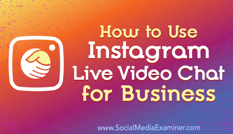 How to Use Instagram Live Video Chat for Business – Info Marketing